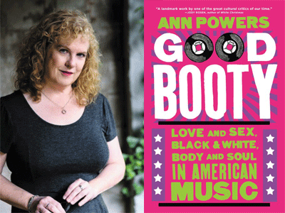 Ann Powers author photo and Good Booty cover image