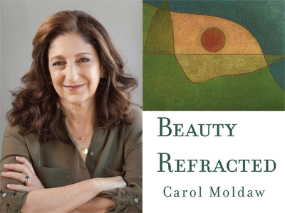 Carol Moldaw author photo and Beauty Refracted cover image