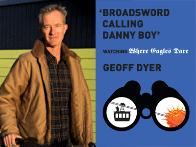 Geoff Dyer author photo and Watching Where Eagles Dare cover image