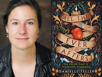 Danielle Teller author photo and All the Ever Afters cover image