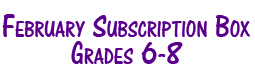 February Subscription Box Grades 6-8
