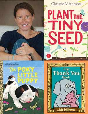 Christie Matheson photo, cover images for Plant the Tiny Seed, Poky Little Puppy, and the Thank You Book