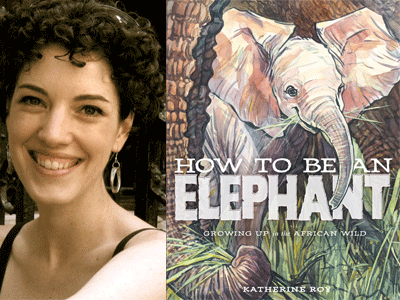 Katherine Roy author photo and How to Be An Elephant cover image