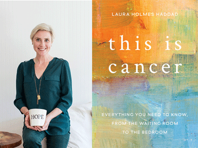 Laura Holmes Haddad author photo and This Is Cancer cover image