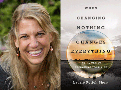 Laurie Polich Short author photo and When Changing Nothing Changes Everything cover image