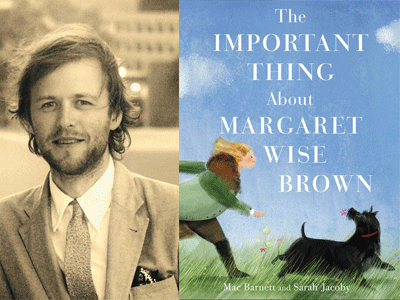 Mac Barnett author photo and The Important Thing About Margaret Wise Brown cover image