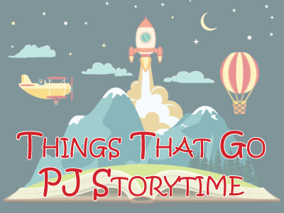 Things That Go PJ Storytime banner