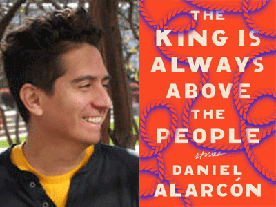 Daniel Alarcon author photo and The King Is Always Above the People cover image