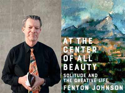 Fenton Johnson author photo and At the Center of All Beauty cover image