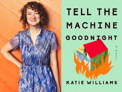 Katie Williams author photo and Tell the Machine Goodnight cover image