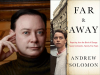 Andrew Solomon author photo and Far & Away cover image
