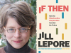 Jill Lepore author photo and If Then cover image