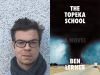 Ben Lerner author photo and The Topeka School cover image