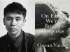 Ocean Vuong author photo and On Earth We're Briefly Gorgeous