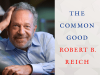 Robert Reich author photo and The Common Good cover image