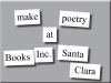 Make poetry at Books Inc. Santa Clara