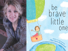 Marianne Richmond author photo and Be Brave Little One cover image (cropped)